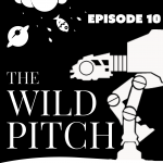 Wild Pitch Podcast Ep 10